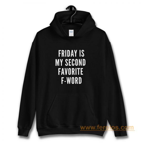 Friday Is My Second Favorite F Word Hoodie