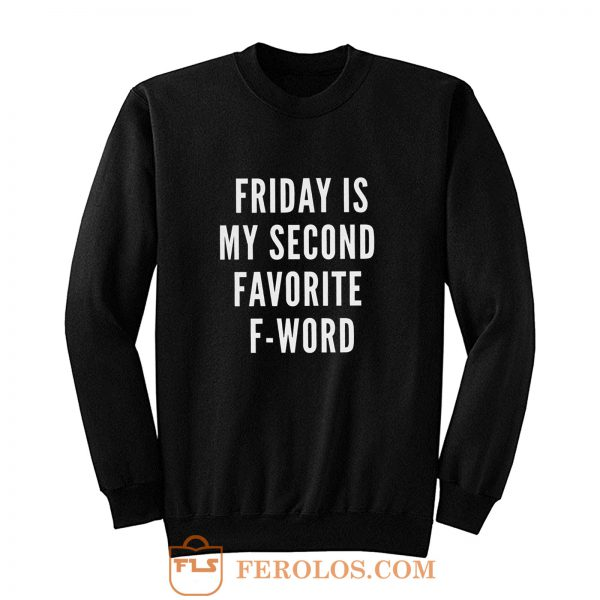 Friday Is My Second Favorite F Word Sweatshirt