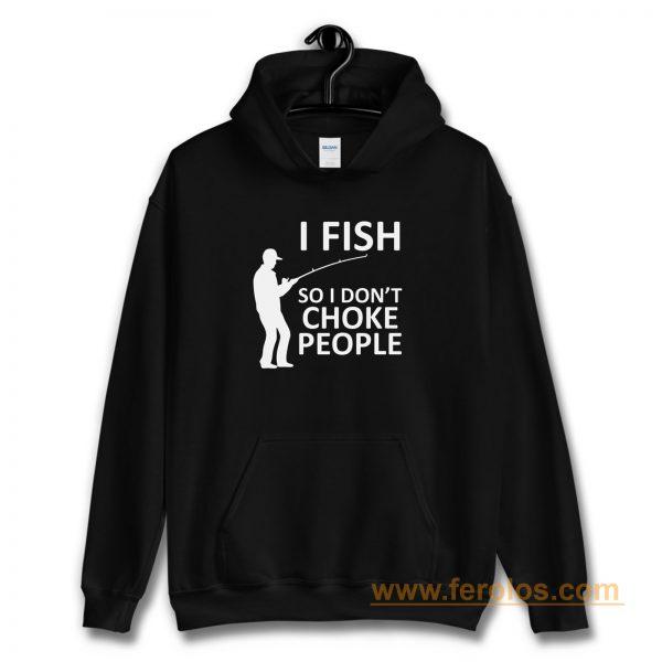Funny Fishing Fishing Gifts For Fishermen Outdoorsman Fish So I Dont Choke People Hoodie