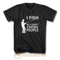 Funny Fishing Fishing Gifts For Fishermen Outdoorsman Fish So I Dont Choke People T Shirt