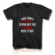 Funny Political You Cant Fix Stupid But You Can Vote It Out T Shirt