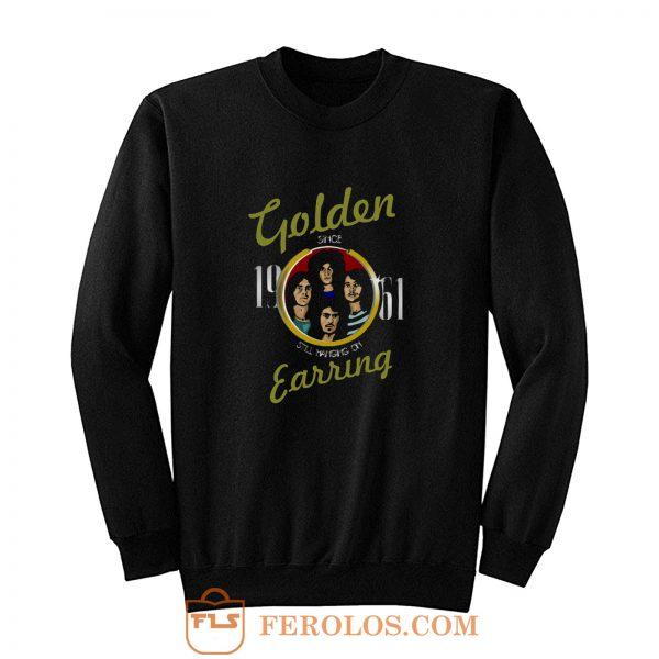 GOLDEN EARRING STILL HANGING ON HARD ROCK PSYCHEDELIC ROCK Sweatshirt