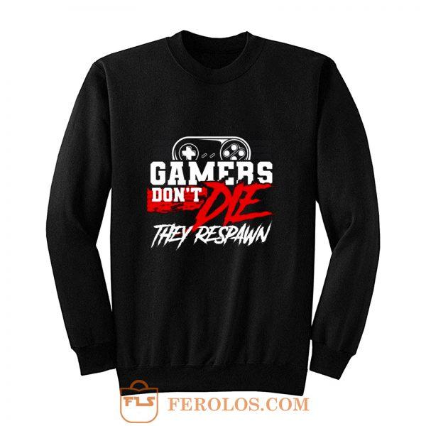 Gamers Dont Die They Respawn Sweatshirt