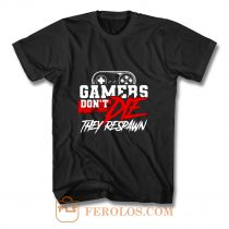 Gamers Dont Die They Respawn T Shirt