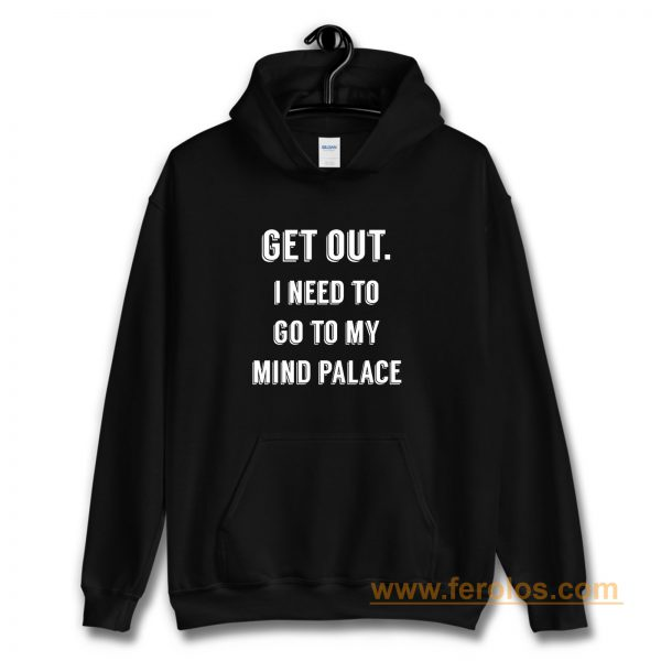 Get Out I need to go to my mind palace quote Hoodie