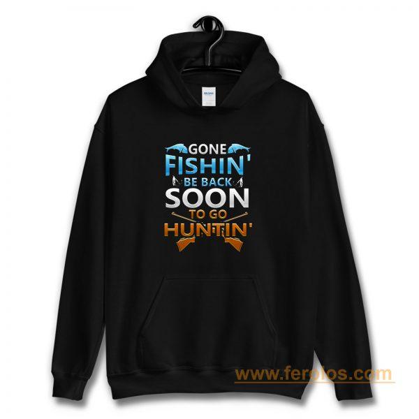 Gone fishin be back soon to go huntin Hoodie