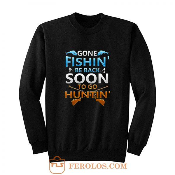 Gone fishin be back soon to go huntin Sweatshirt