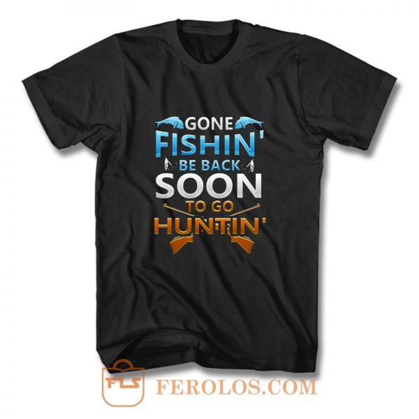 Gone fishin be back soon to go huntin T Shirt
