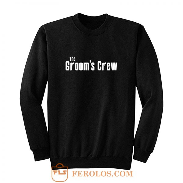Grooms Men Bachelor Party The grooms crew Sweatshirt