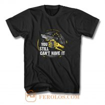 Gun Control You Still Cant have it T Shirt