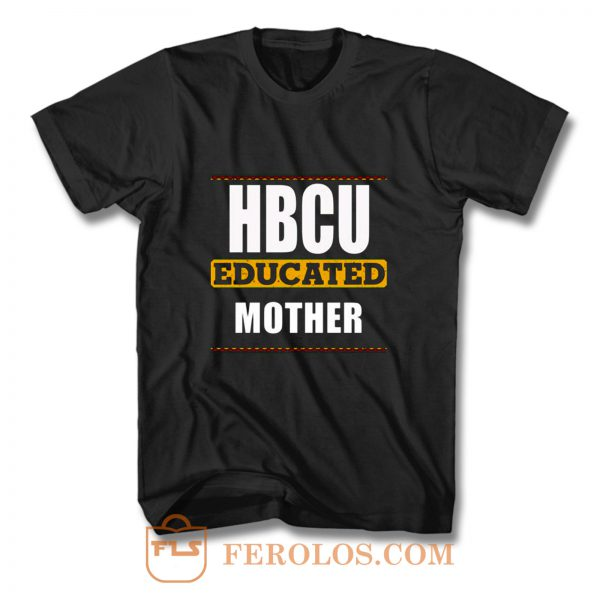 Hbcu Educated Mother T Shirt