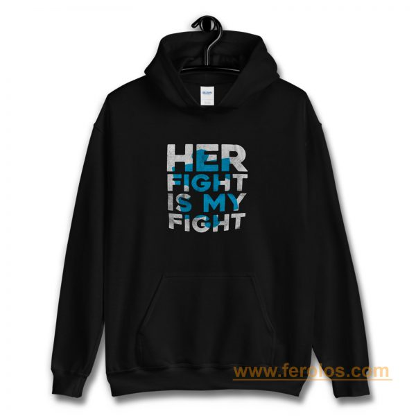 Her Fight is My Fight Hoodie