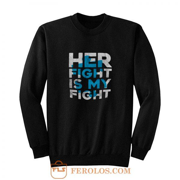 Her Fight is My Fight Sweatshirt