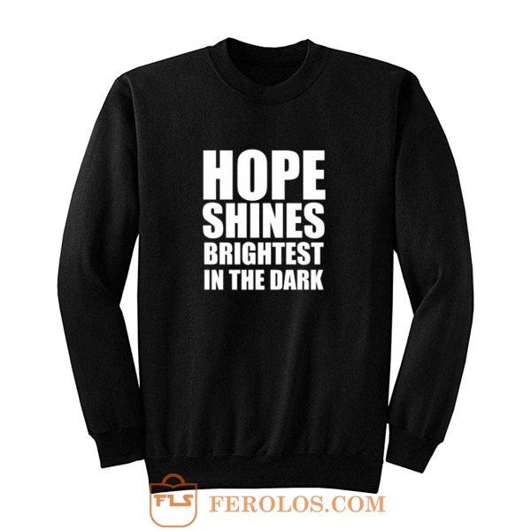 Hope shines brightest in the dark Sweatshirt