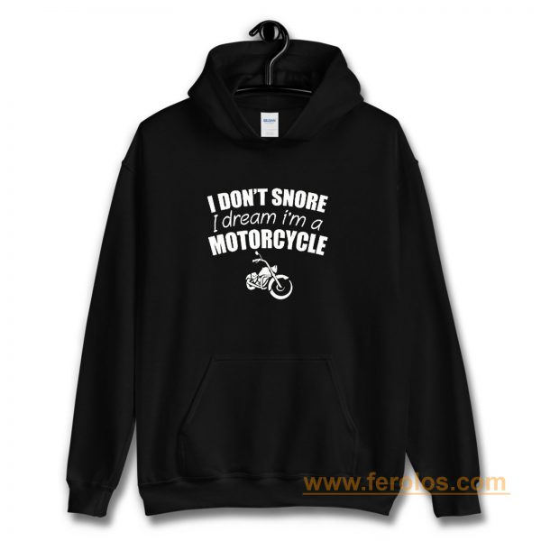 I Dont Snore I Dream I Am A Motorcycle Hoodie
