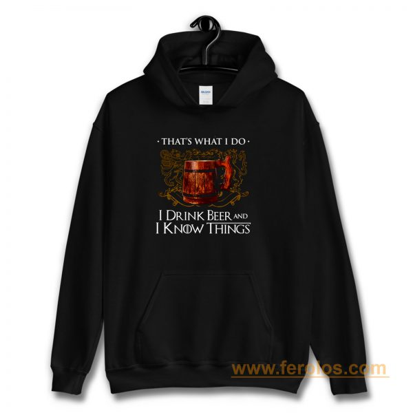 I Drink Beer And I Know Things Hoodie