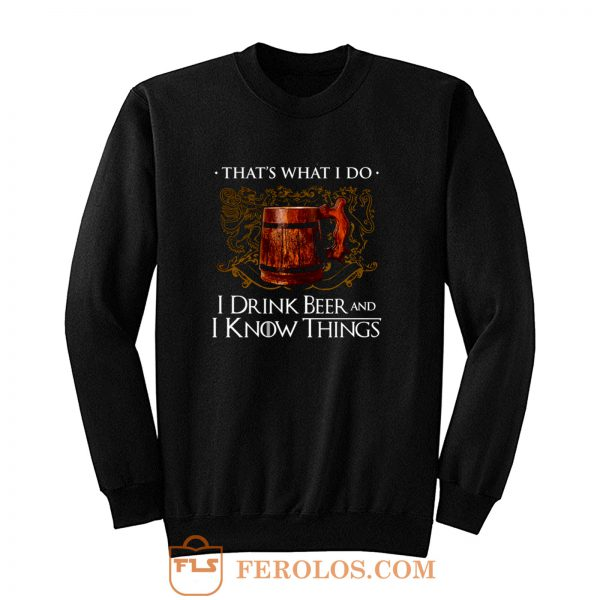 I Drink Beer And I Know Things Sweatshirt