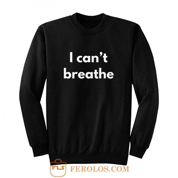 I cant Breather Sweatshirt