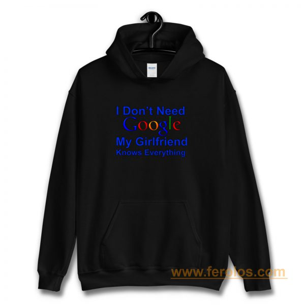 I dont Need Google My Girlfriend Knows Everything Hoodie