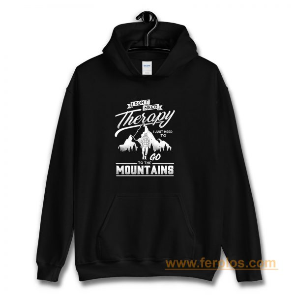 I dont need therapy go to the mountain Hoodie