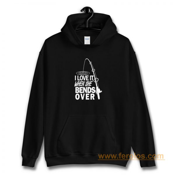 I love It When She Bends Over Fishing Graphic Tee Hoodie
