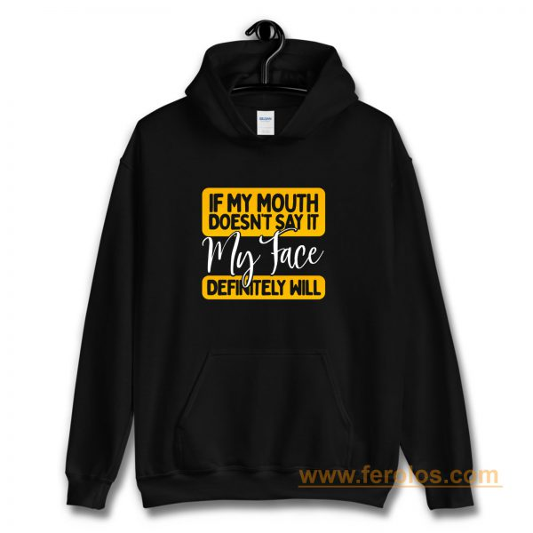 If My Mouth Doesnt Say It My Face Definitely Will Hoodie