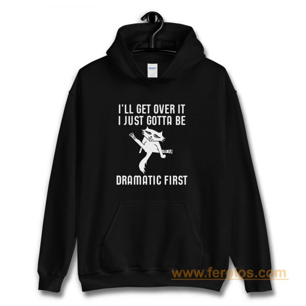 Ill Get Over It I Just Need To Be Dramatic First Cat Hoodie