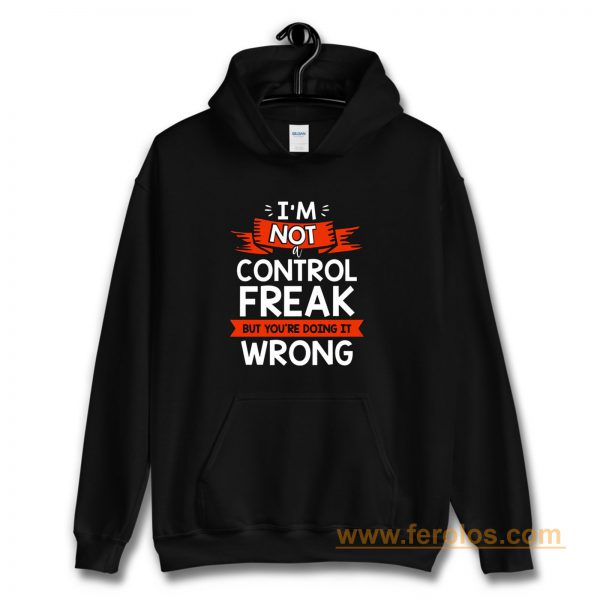Im Not A Control Freak But Youre Doing It Wrong Hoodie