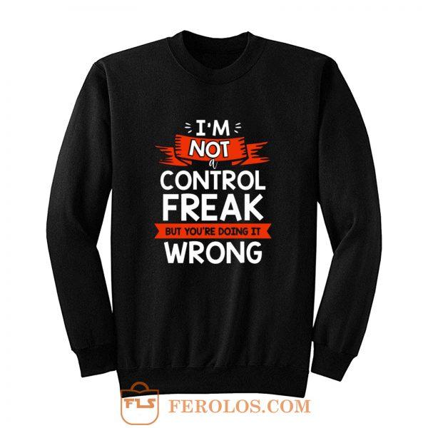 Im Not A Control Freak But Youre Doing It Wrong Sweatshirt
