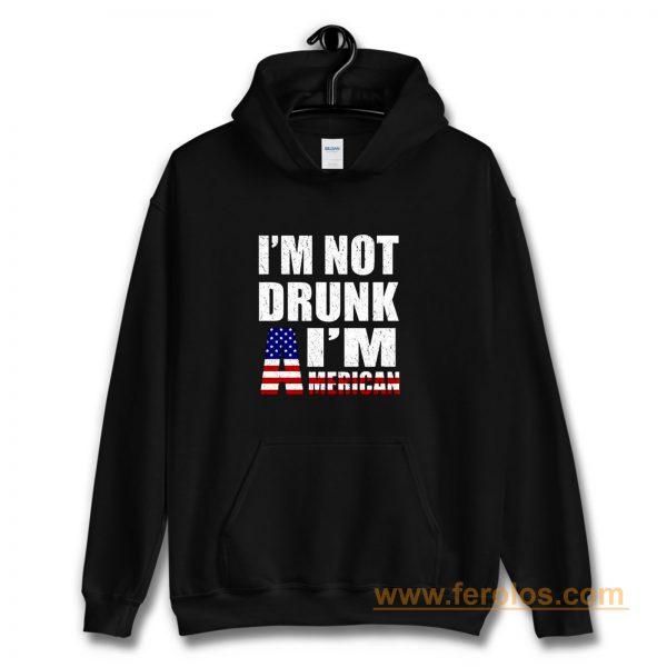 Im Not Drunk Im American Hoodie
