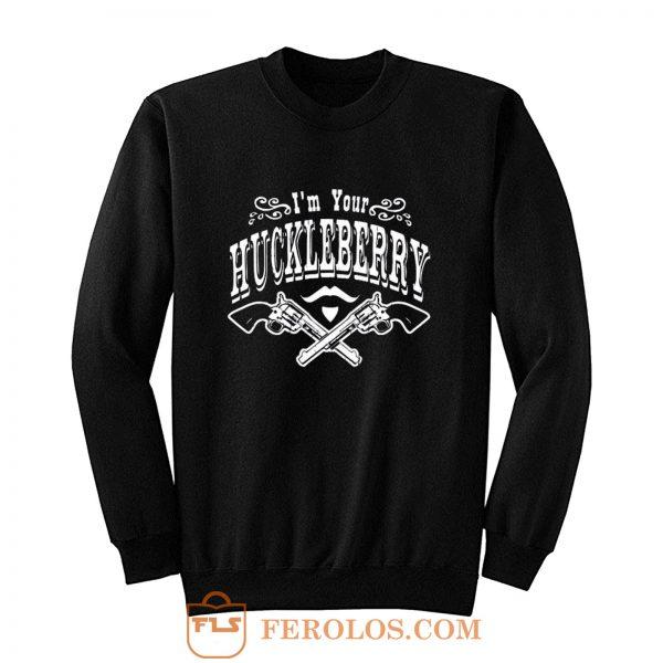 Im Your Huckleberry Sweatshirt