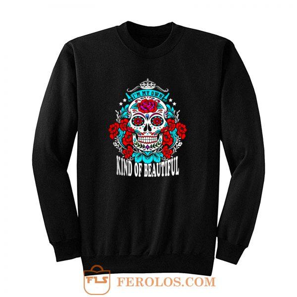 Im my own kind of beautiful Sweatshirt