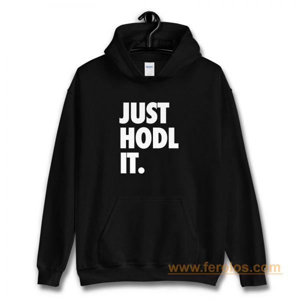 JUST HODL IT Hoodie