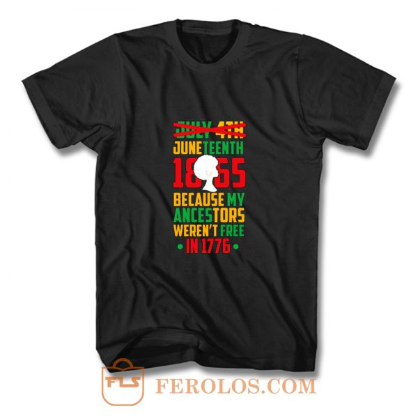 Juneteenth July 4th Crossed Out Because My Ancestors Werent Free In 1776 T Shirt