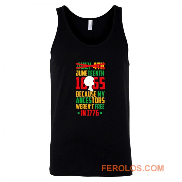 Juneteenth July 4th Crossed Out Because My Ancestors Werent Free In 1776 Tank Top