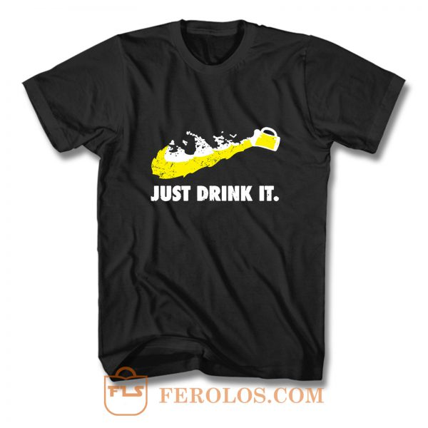 Just Drink It Beer Love T Shirt