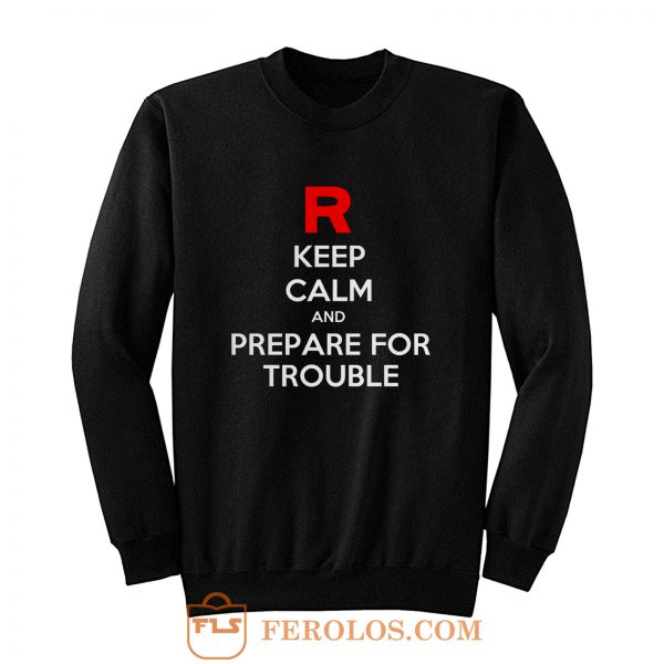 Keep Calm and Prepare For Trouble LADY FIT Pokemon Go Nintendo Sweatshirt