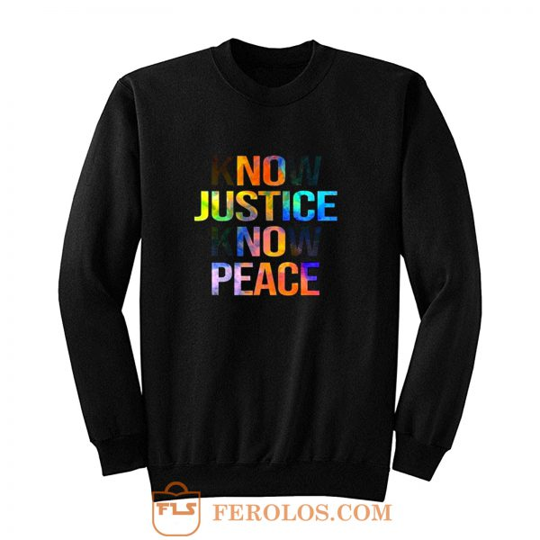 Know justice know peace Sweatshirt