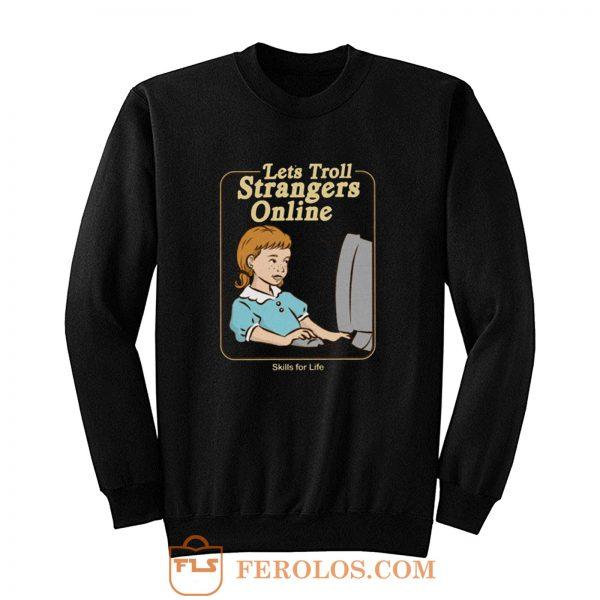 Lets Troll Strangers Online Sweatshirt