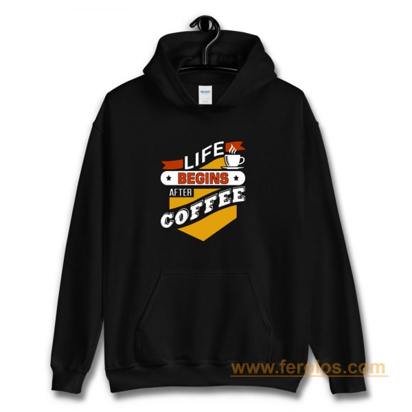 Life Begins After Coffee Quote Hoodie