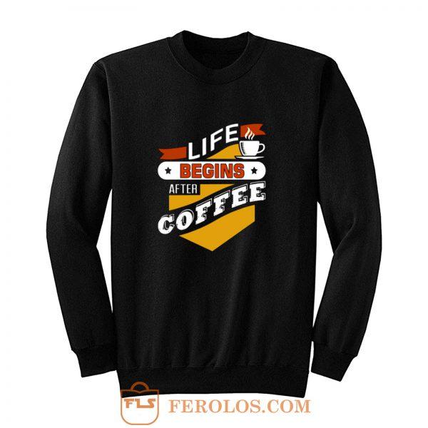Life Begins After Coffee Quote Sweatshirt