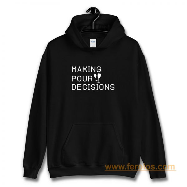 Making Pour Decisions Drinking Poor Decisions ~ Glass Of Wine Hoodie