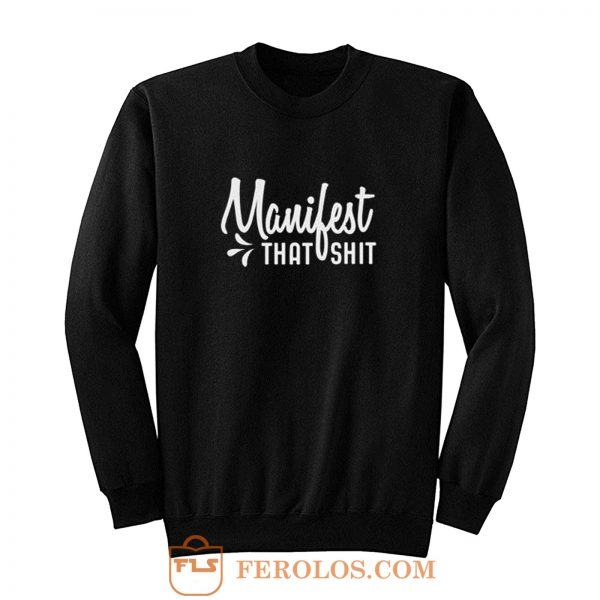 Manifest That Shit Manifestation Sweatshirt