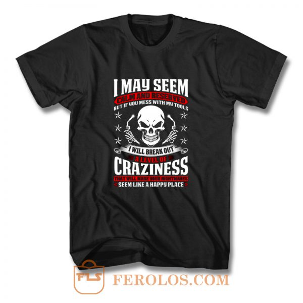 May Seem Calm And Reserved T Shirt
