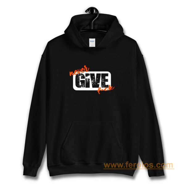 Never Give Fck Funny Hoodie