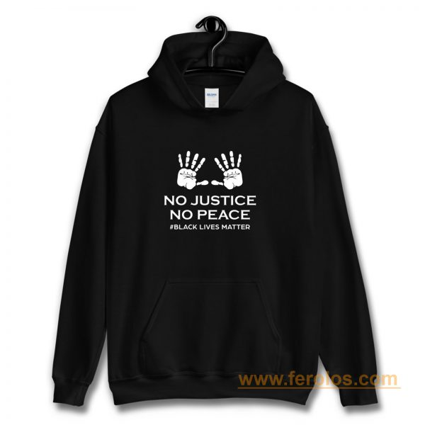 No Justice No Peace Black Lives Matter Hands Up Protesting Hoodie