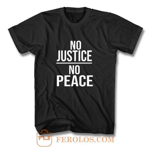 No Justice No Peace Quote T Shirt