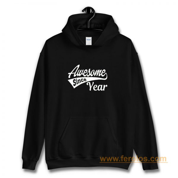Personalized Awesome Since Your Birth Year Hoodie