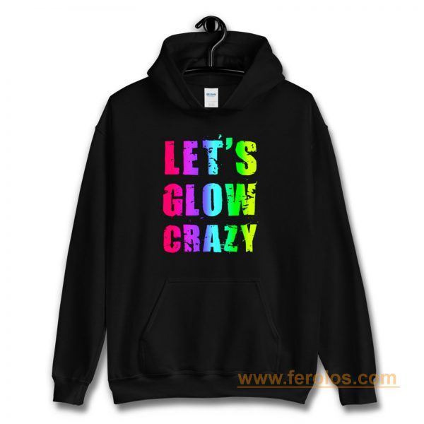 Retro Colorful Party Outfit Lets Glow Crazy Hoodie