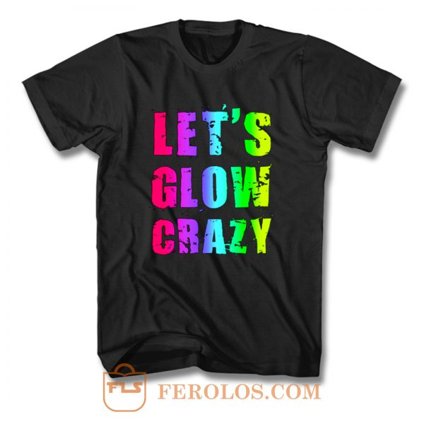 Retro Colorful Party Outfit Lets Glow Crazy T Shirt